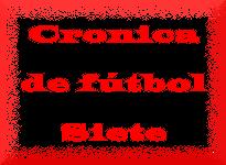 Crónica del futbol Siete