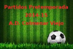 Acceda a toda la información sobre los Partidos de Pretemporada 2014-2015 de la A.D. Colmenar Viejo